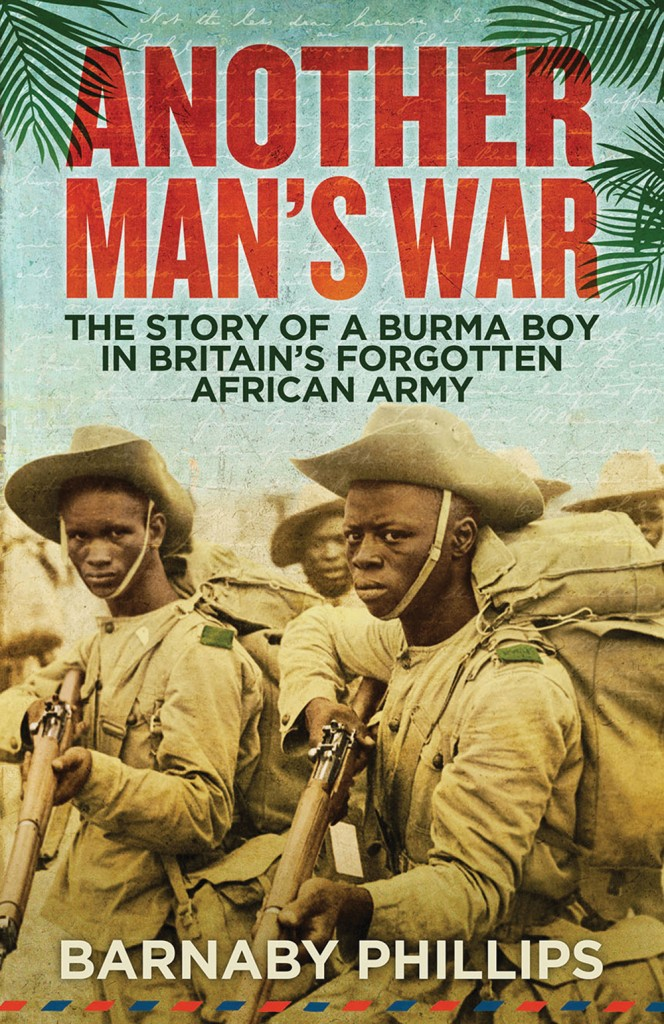 """Another Man's War - The Story of a Burma Boy in Britain's Forgotten African Army"" by Barnaby Phillips"